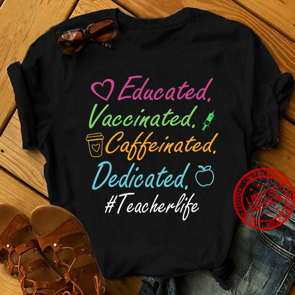 , Educated Vaccinated Caffeinated Dedicated Teacher Life Gift Classroom Shirt