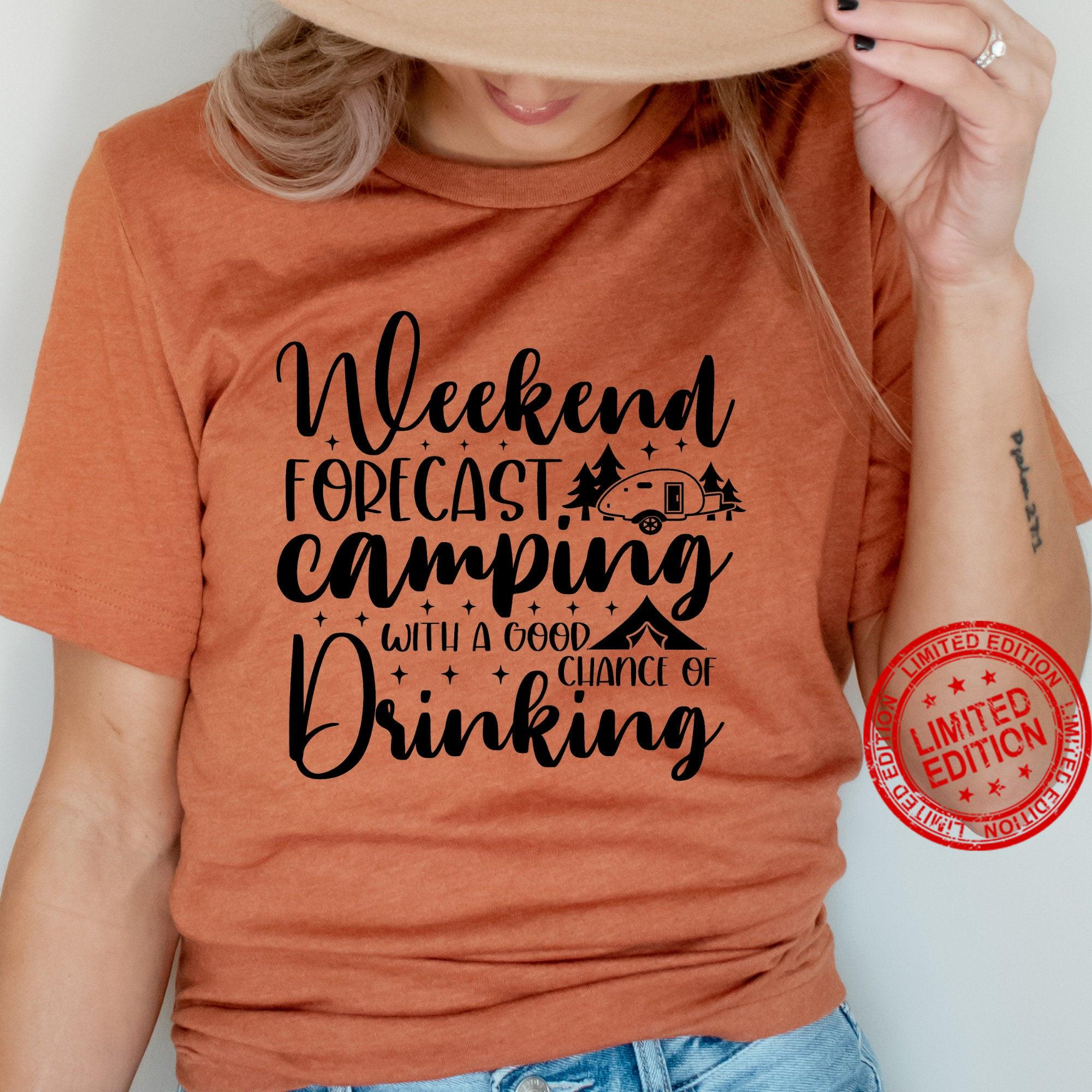 , Weekend Forecast Camping with a good Chance of Drinking Shirt