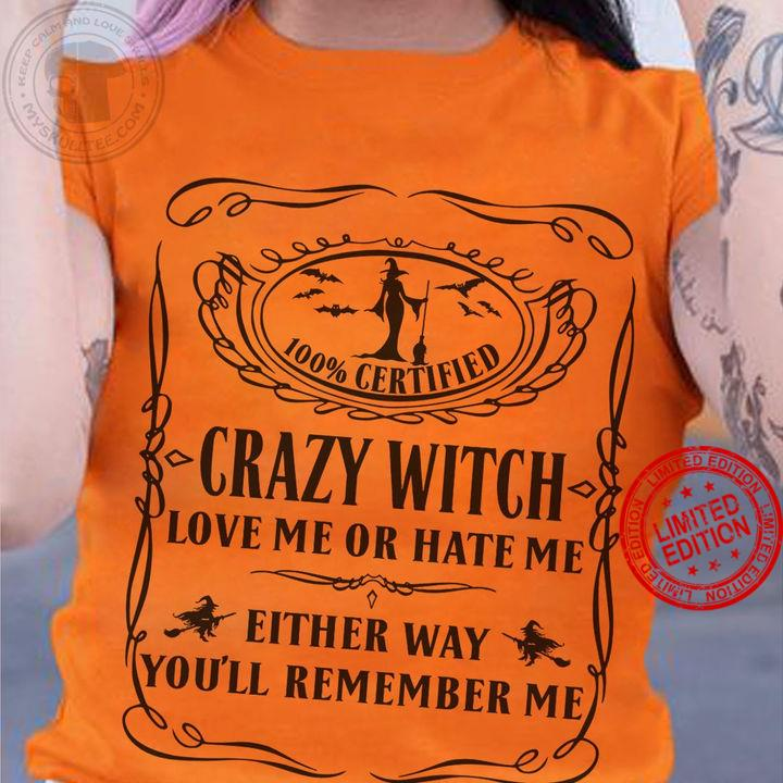 100% Certified Crazy Witch Love Me Or Hate Me Shirt