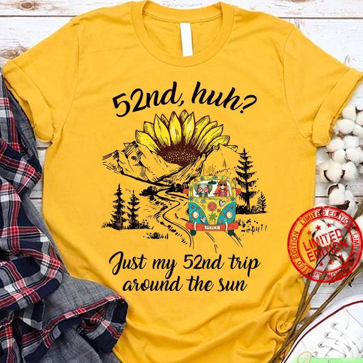 52nd Huh Just My 52nd Trip Around The Sun Shirt