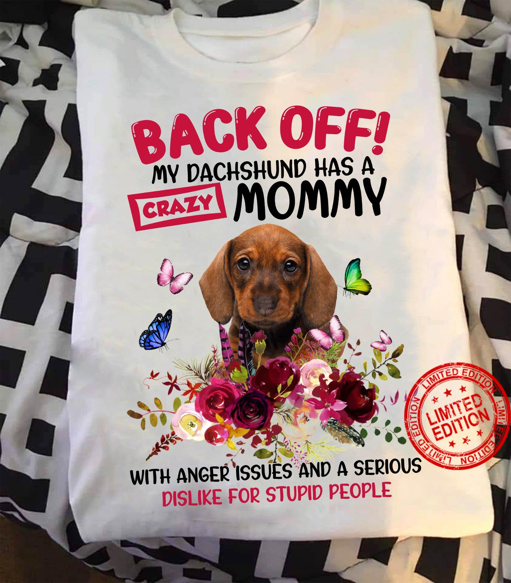 Back Off My Dachshund Has A Crazy Mommy With Anger Issues And A Serious Dislike For Stupid People Shirt