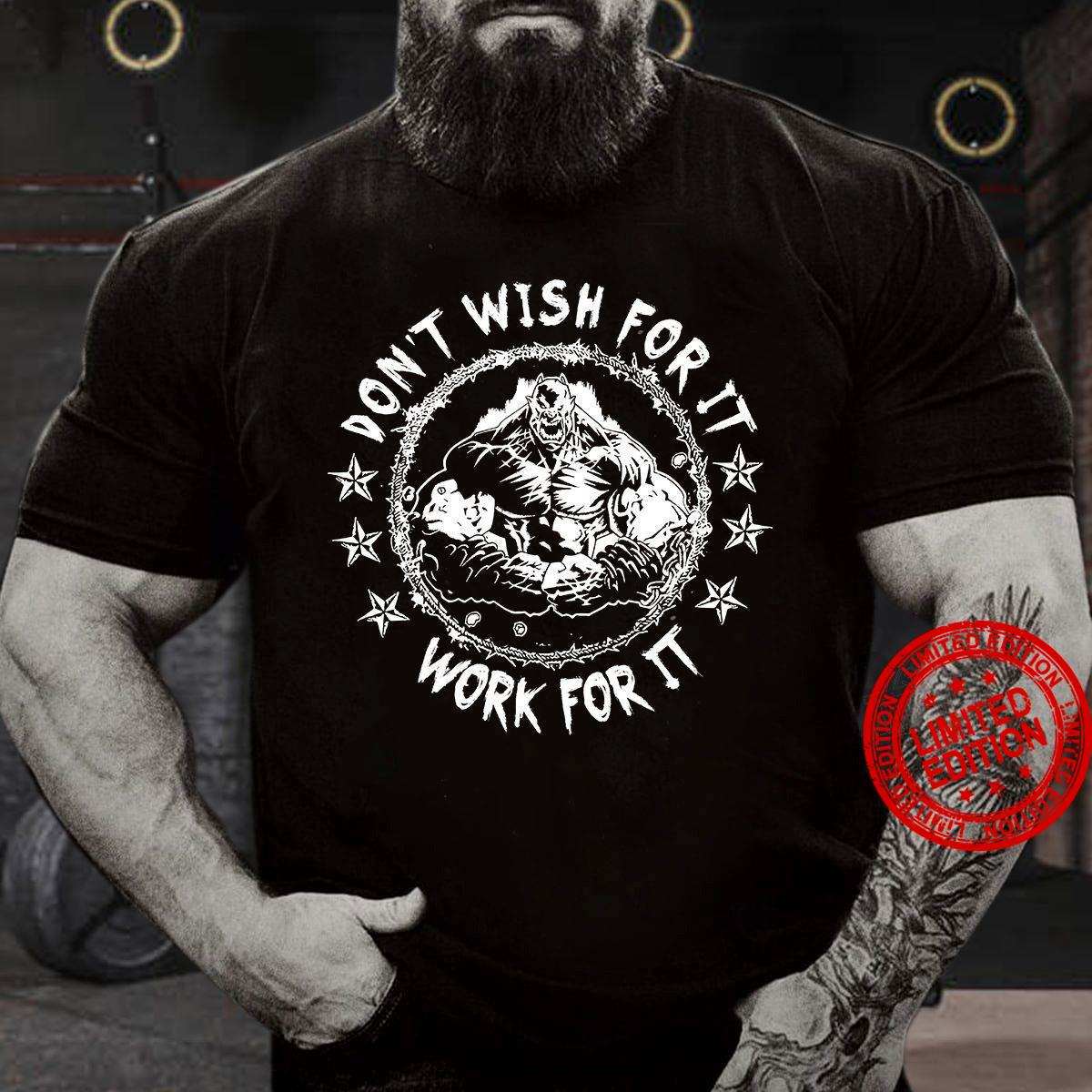 Don't Wish For It Work For It Shirt