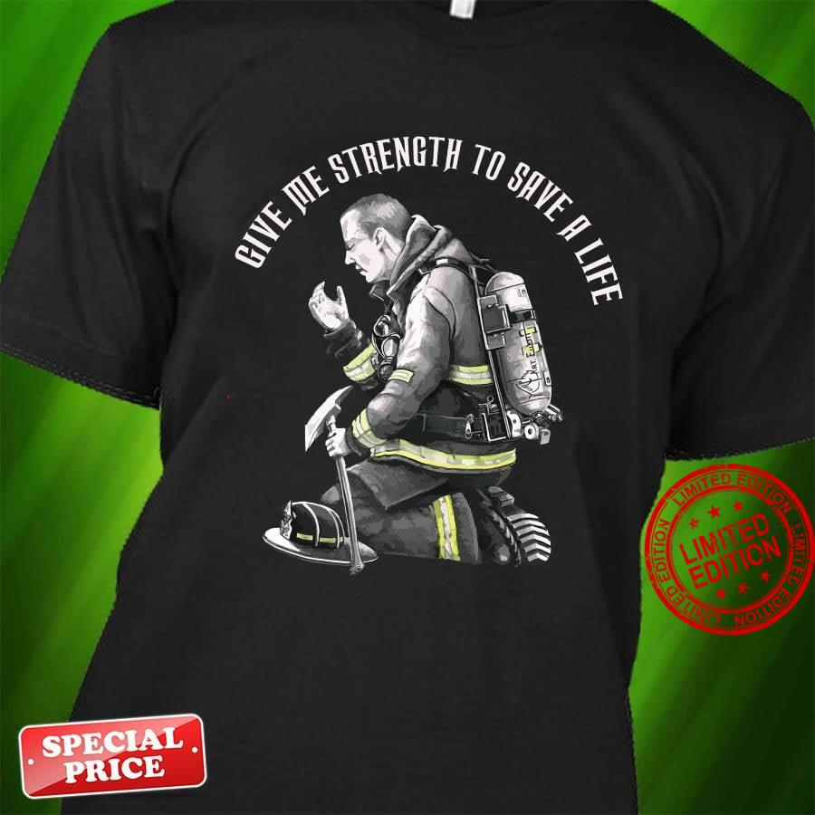 Give Me Strength To Save A Life Shirt
