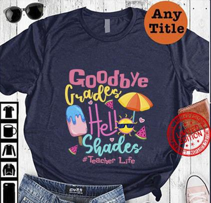 Goodbye Grades He Shades Teacher Life Shirt