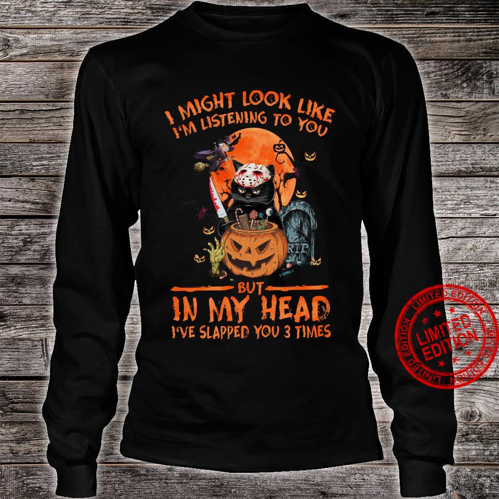 I Might Look Like I'm Listening To You But In My Head I've Slapped You 3 Times Shirt long sleeved