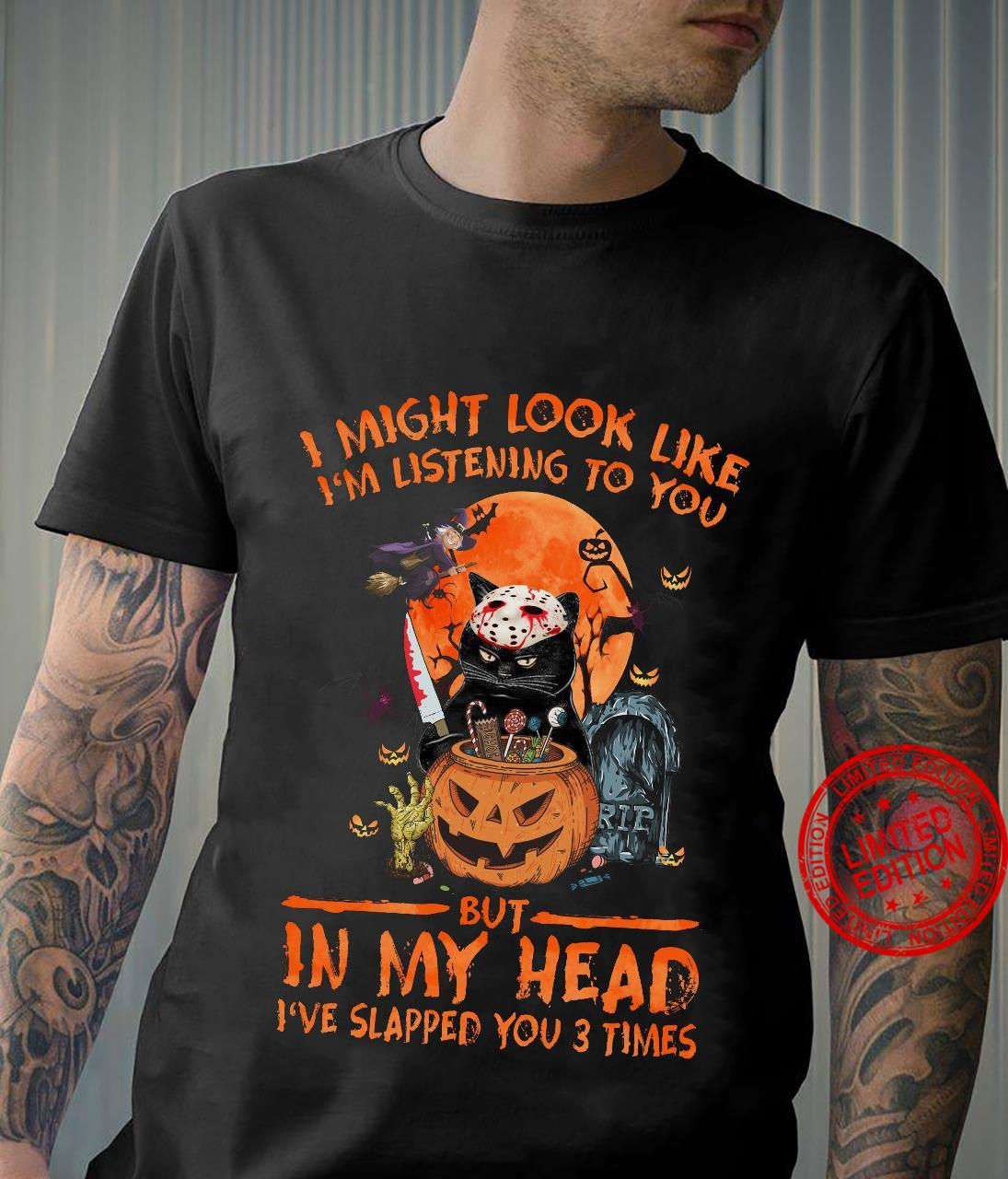 I Might Look Like I'm Listening To You But In My Head I've Slapped You 3 Times Shirt unisex
