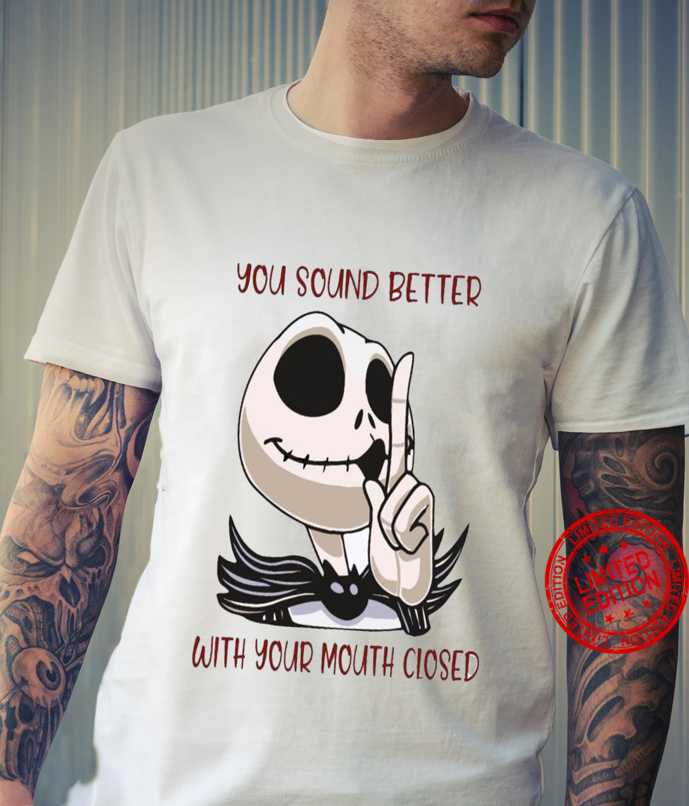 Jack Skellington You Sound Better With Your Mouth Closed Shirt unisex