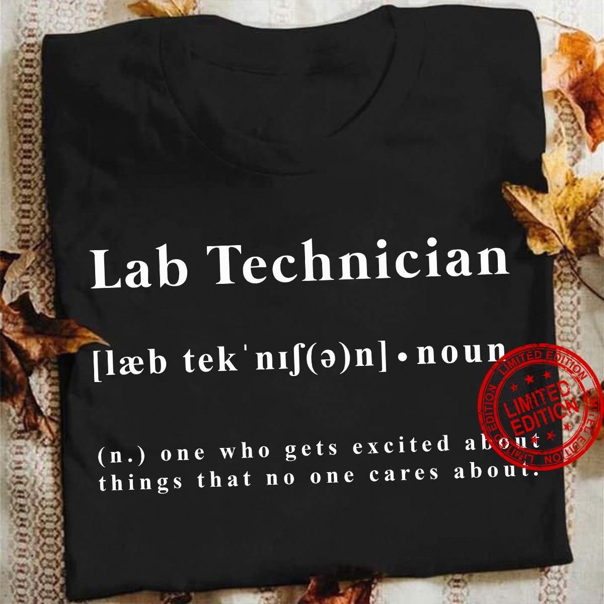 Lab Technician One Who Gets Excited About Things That No One Cares About Shirt