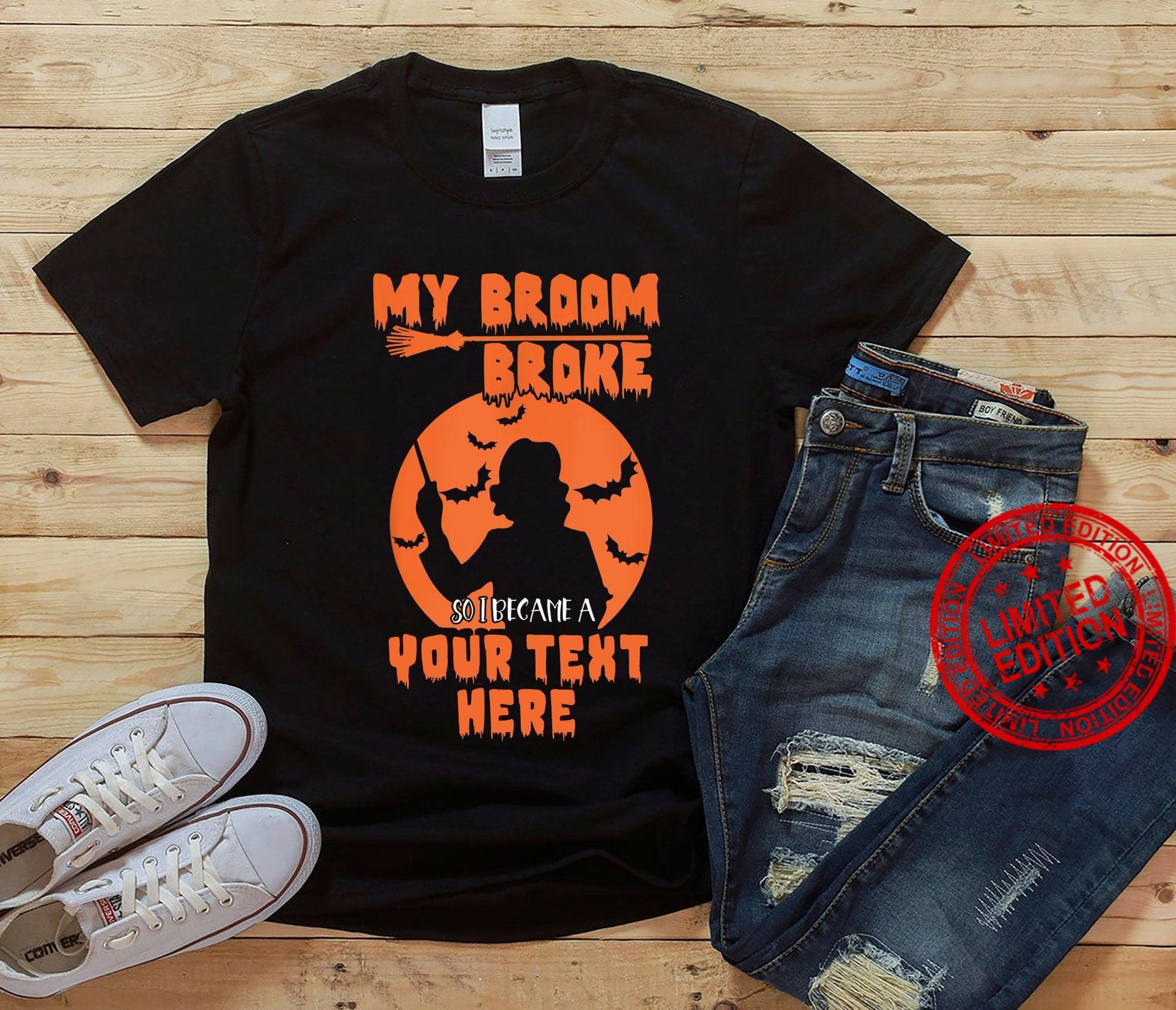 My Broom Broke So I Became Shirt