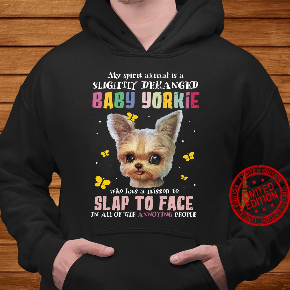My Spirit Animal Is A Slightly Deranged Baby Yorkie Who Has A Mission To Slap To Face Shirt hoodie