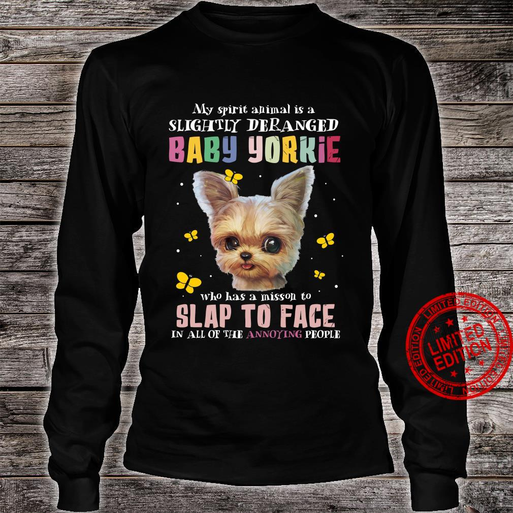 My Spirit Animal Is A Slightly Deranged Baby Yorkie Who Has A Mission To Slap To Face Shirt long sleeved
