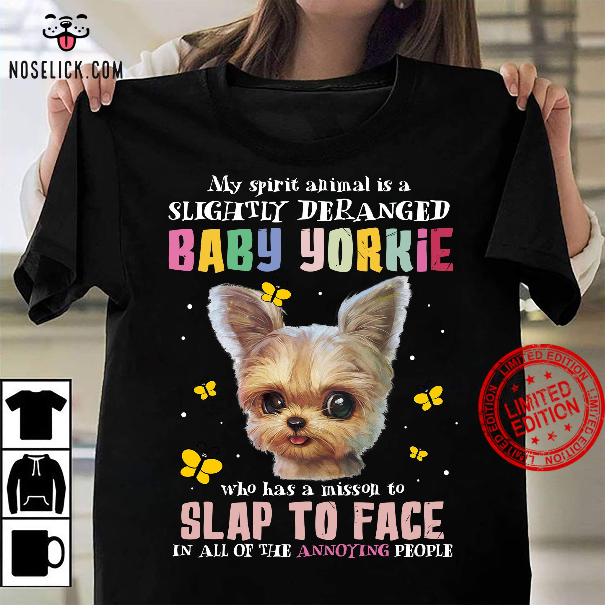 My Spirit Animal Is A Slightly Deranged Baby Yorkie Who Has A Mission To Slap To Face Shirt