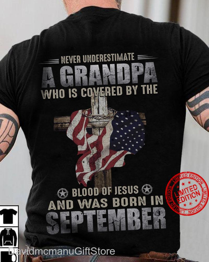 Never Underestimate A Grandpa Who Is Covered By The Blood Of Jesus and Was Born In September Shirt