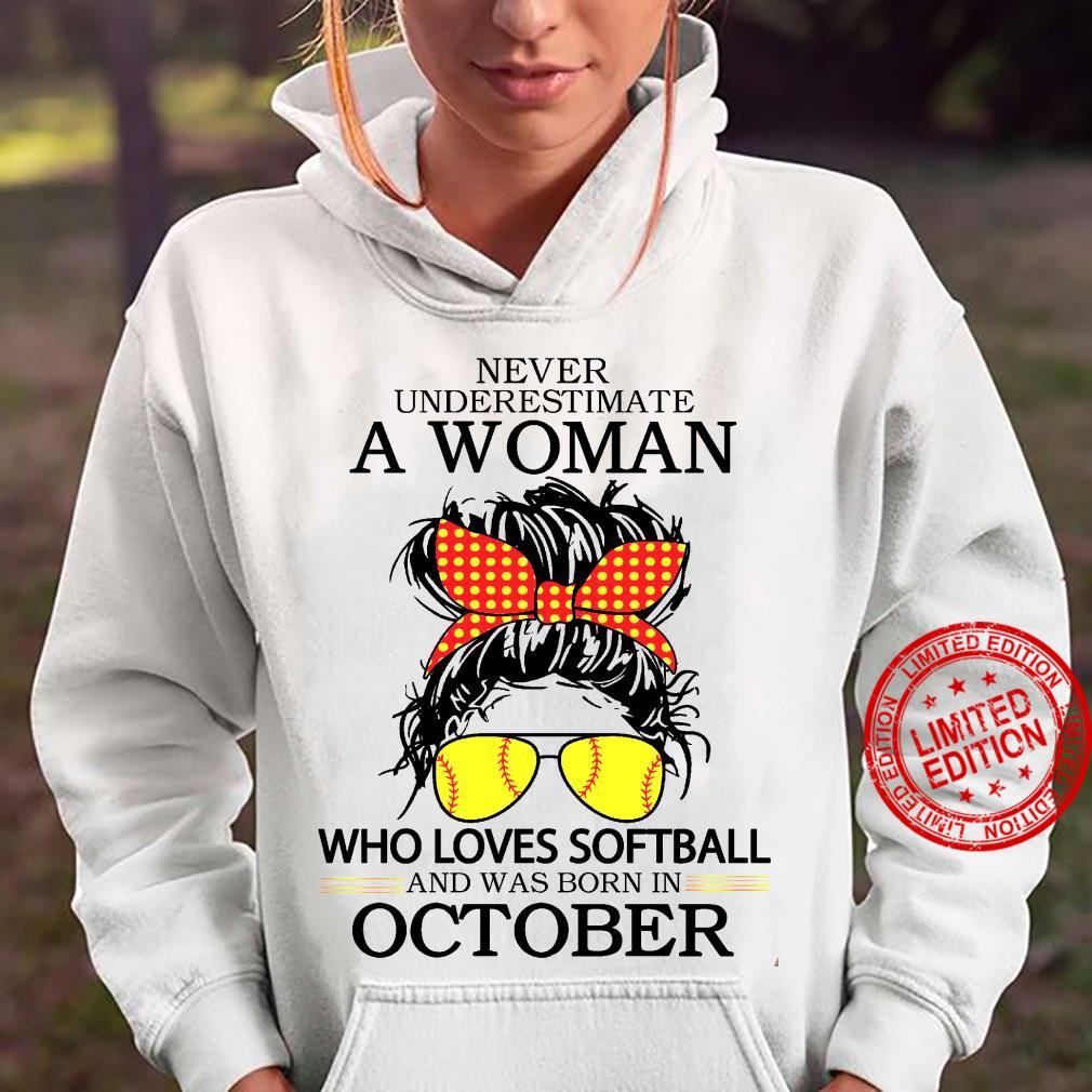 Never Underestimate A Woman Who Loves Softball And Was Born In October Shirt hoodie