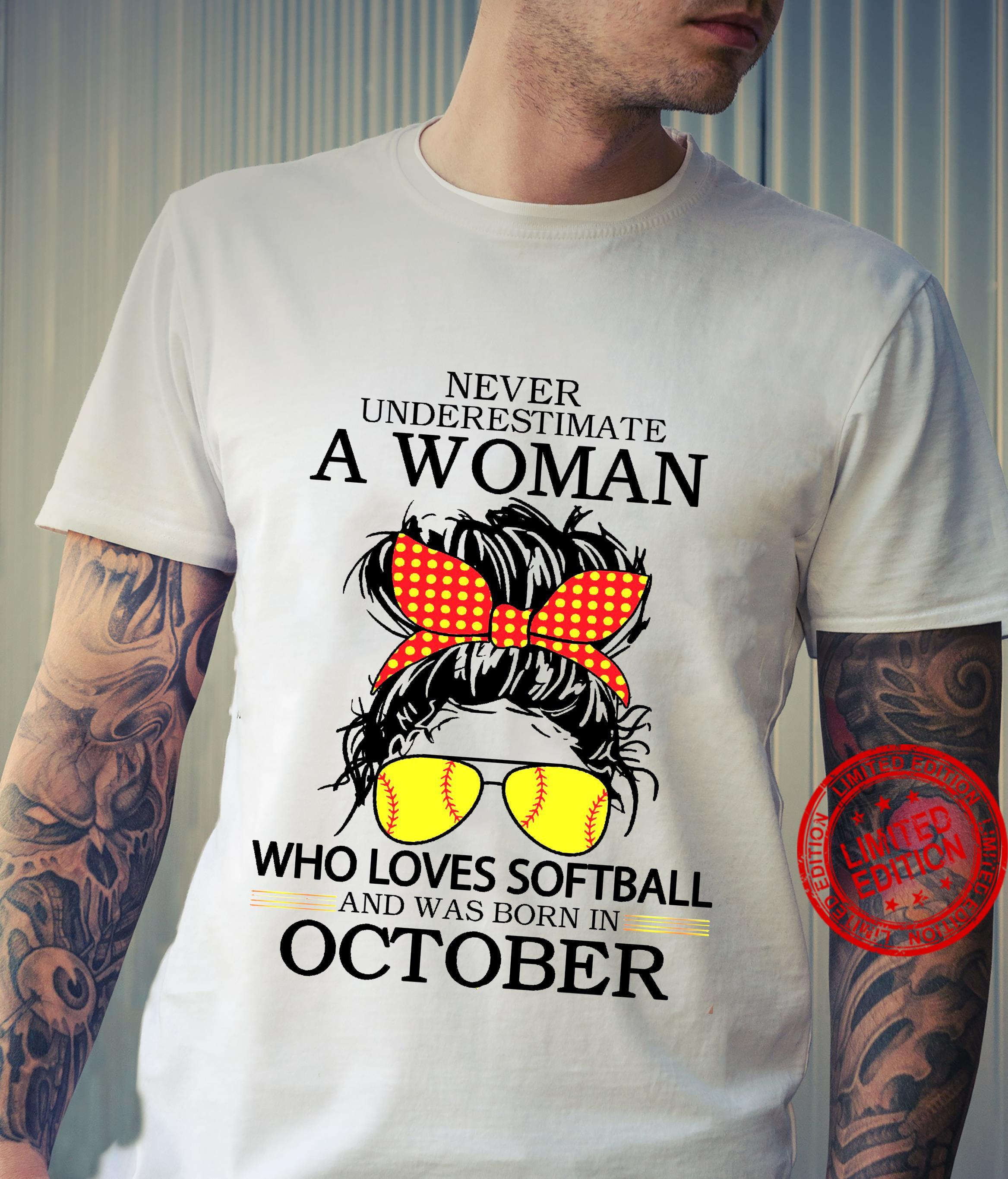 Never Underestimate A Woman Who Loves Softball And Was Born In October Shirt unisex