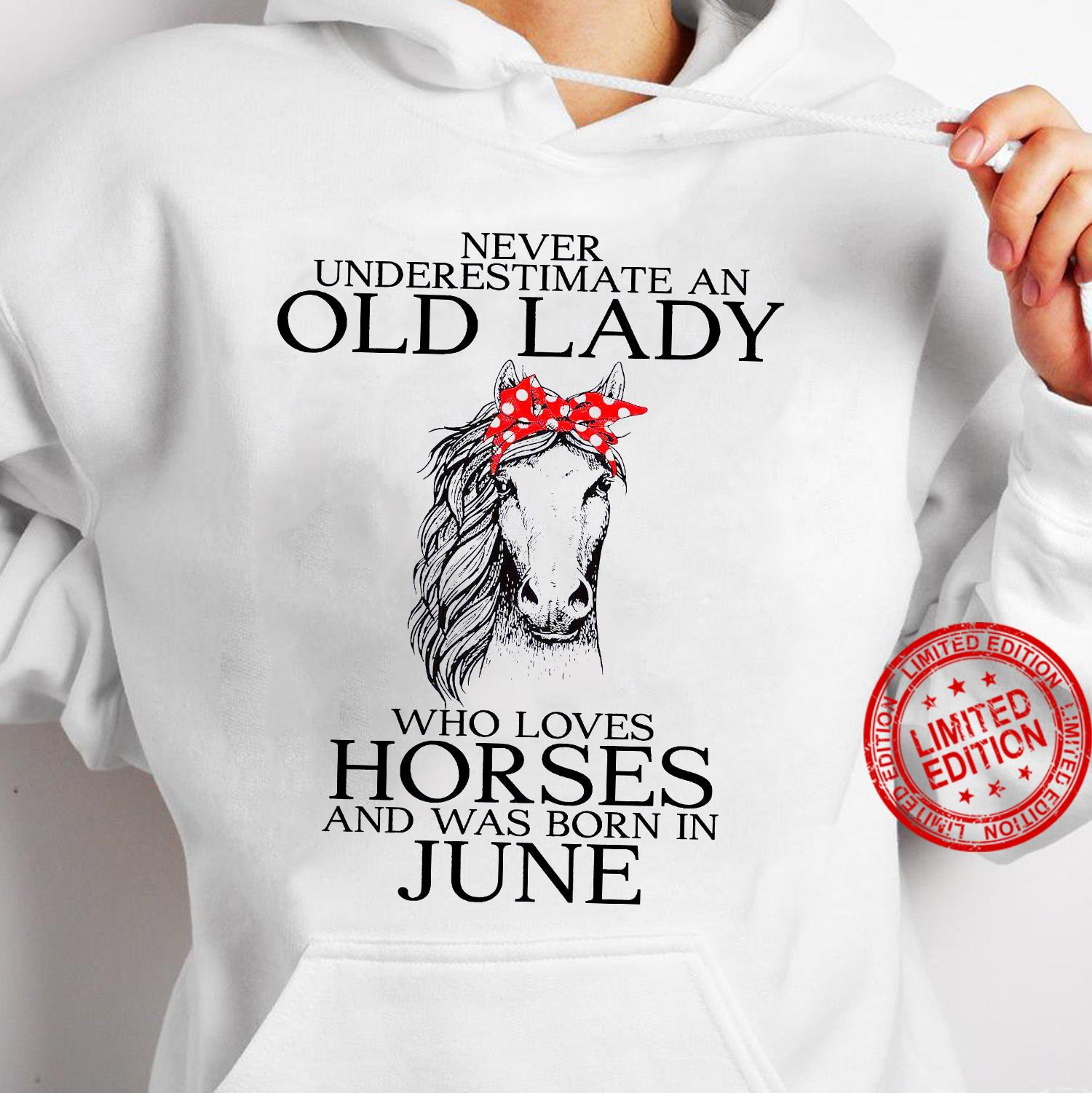 Never Underestimate An Old Lady Who Loves Horses And Was Born In June Shirt hoodie
