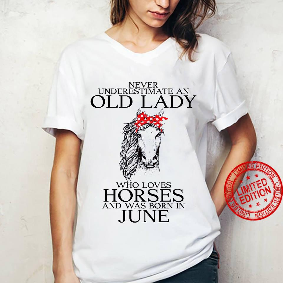 Never Underestimate An Old Lady Who Loves Horses And Was Born In June Shirt ladies tee
