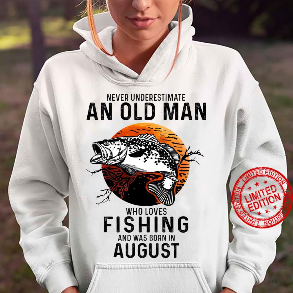 Never Underestimate An Old Man Who Loves Fishing And Was Born In August Shirt hoodie