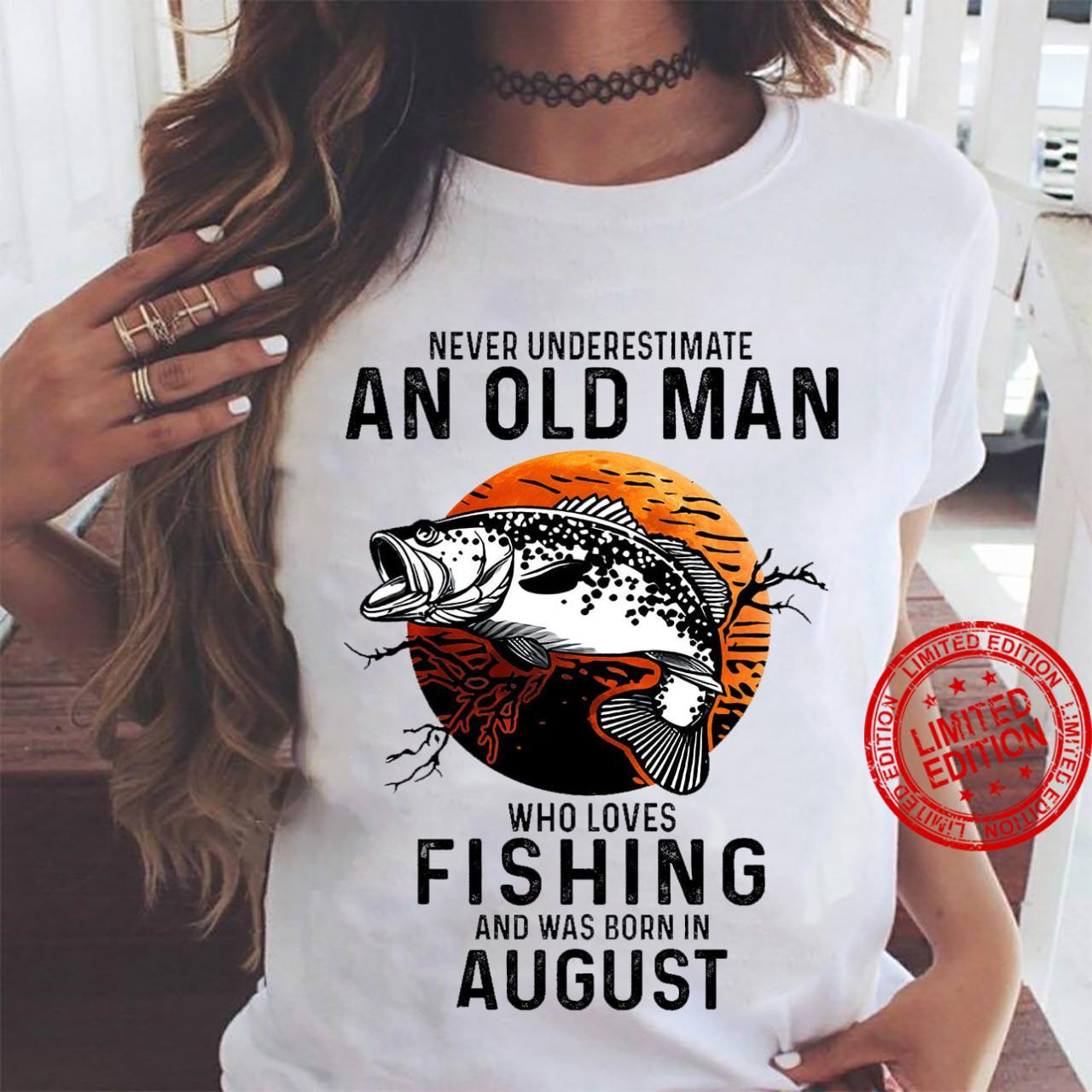 Never Underestimate An Old Man Who Loves Fishing And Was Born In August Shirt ladies tee