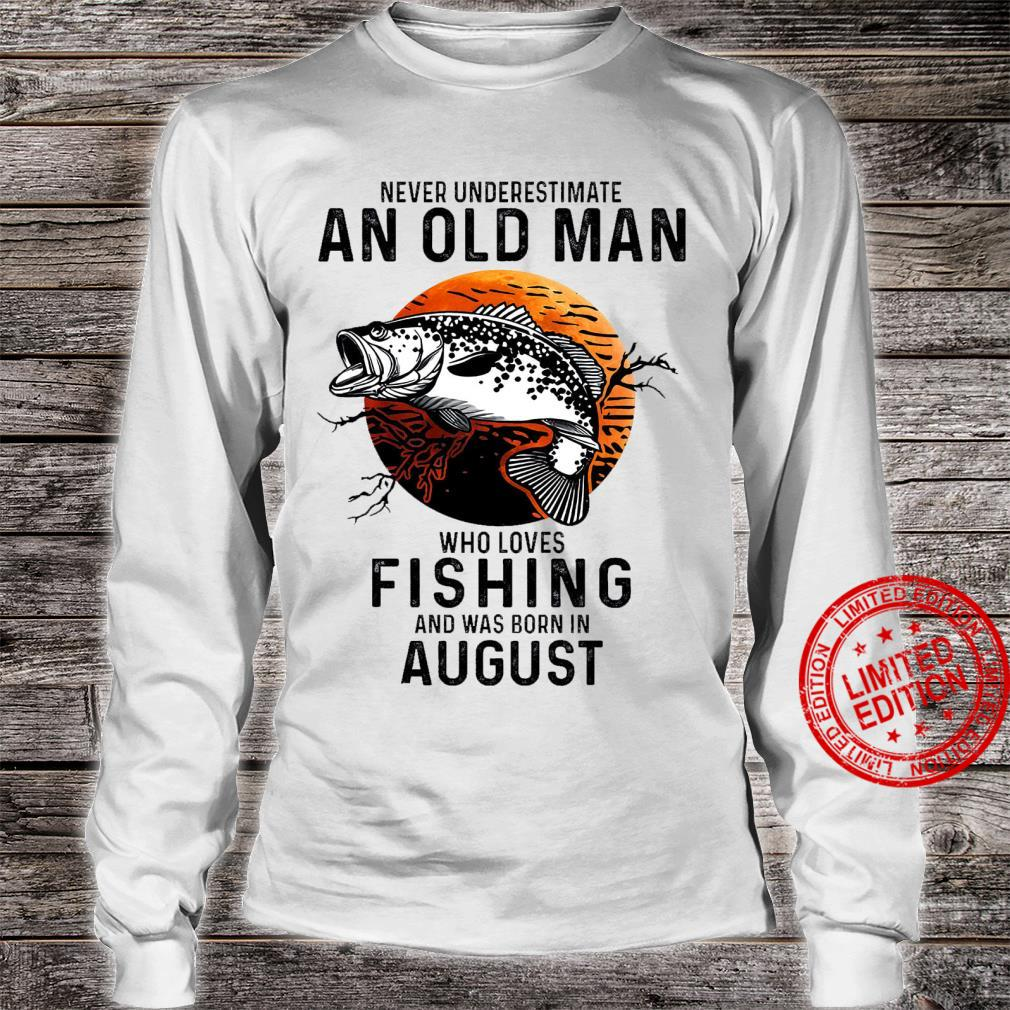 Never Underestimate An Old Man Who Loves Fishing And Was Born In August Shirt long sleeved