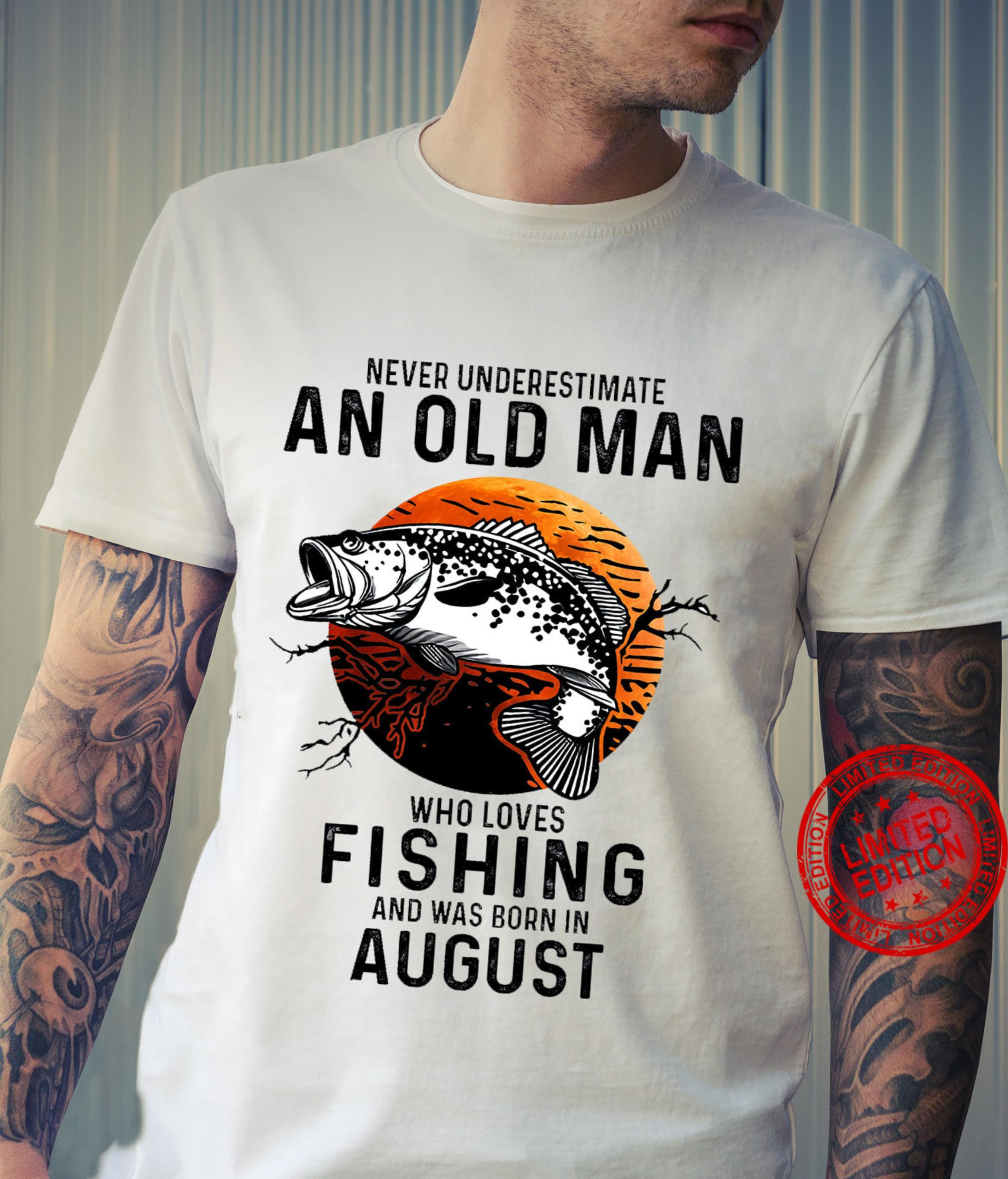 Never Underestimate An Old Man Who Loves Fishing And Was Born In August Shirt unisex