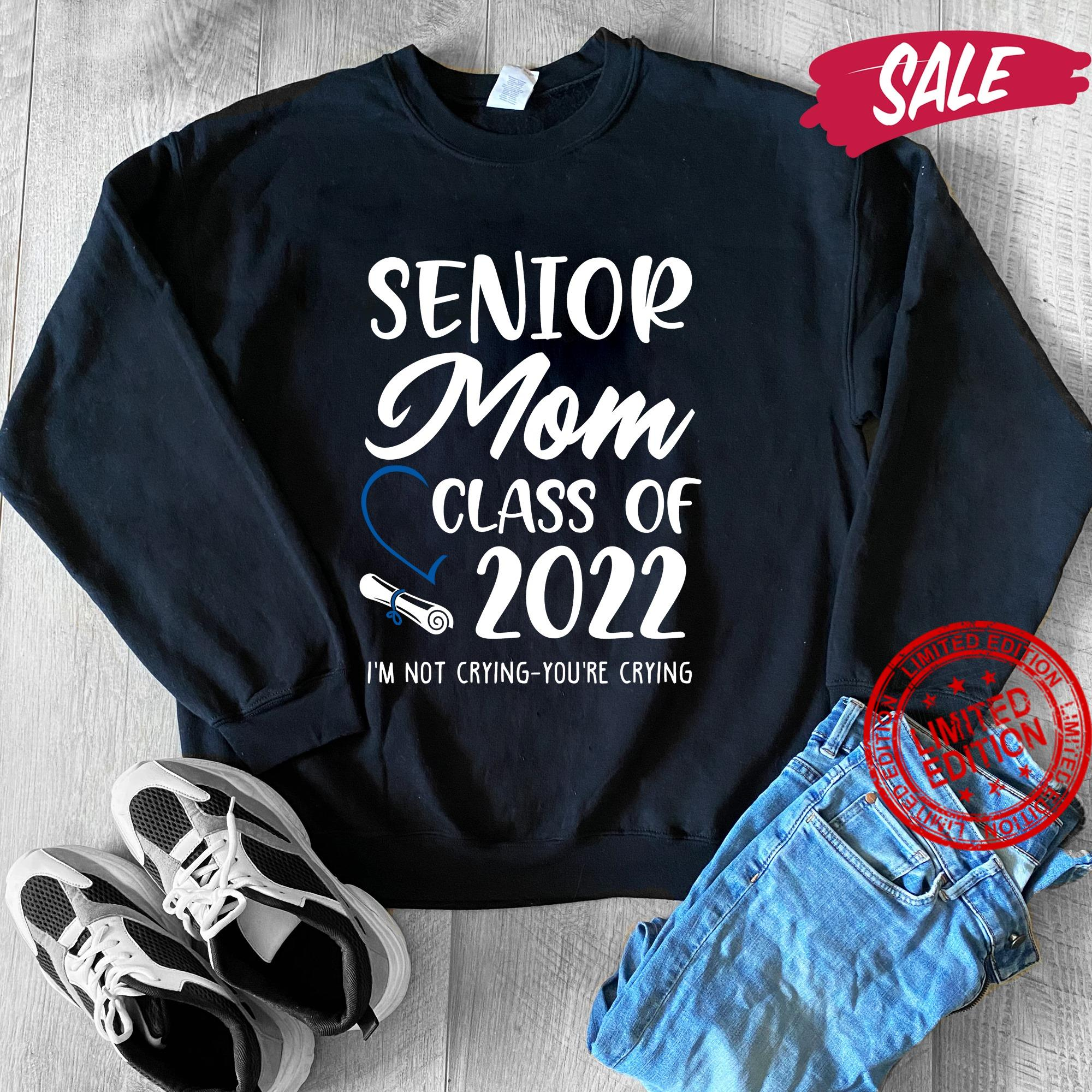 Senior Mom Class Of 2022 I'm Not Crying You're Crying Shirt