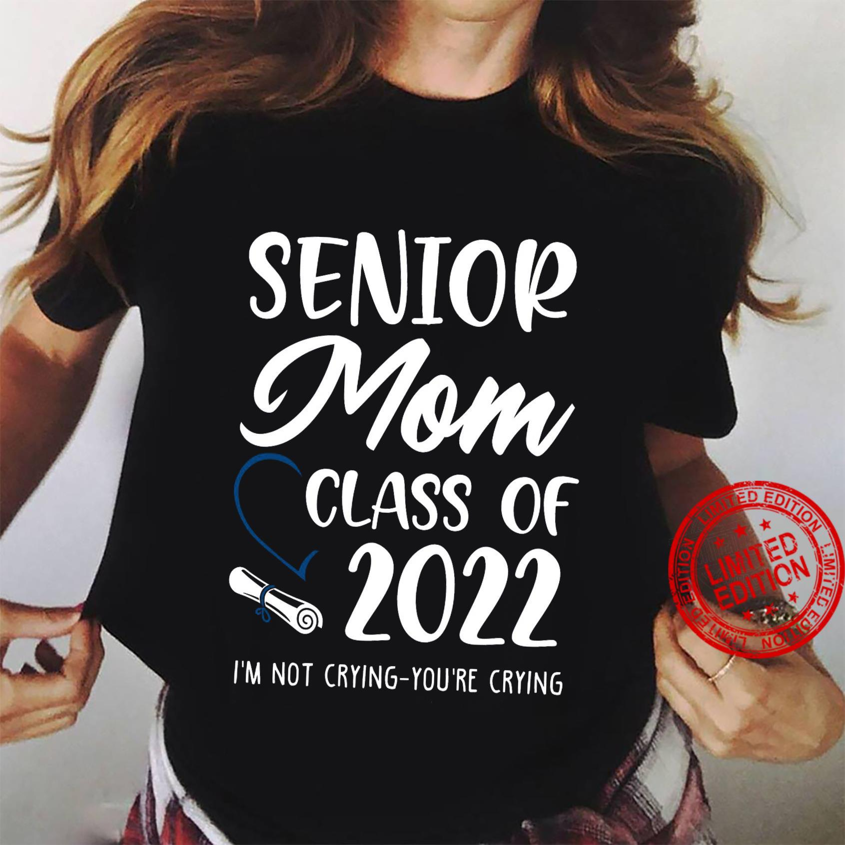 Senior Mom Class Of 2022 I'm Not Crying You're Crying Shirt ladies tee