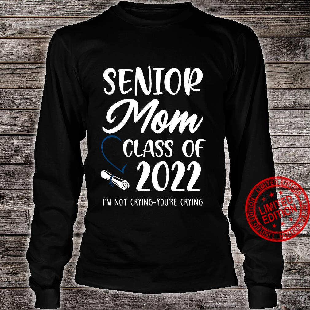 Senior Mom Class Of 2022 I'm Not Crying You're Crying Shirt long sleeved
