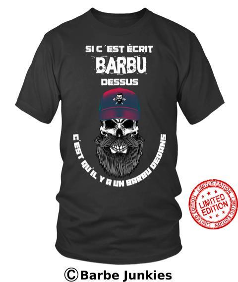 Si C'est Ecrit Barbu Dessus C'est Qu'il Y A Un Bareu Dedens Shirt