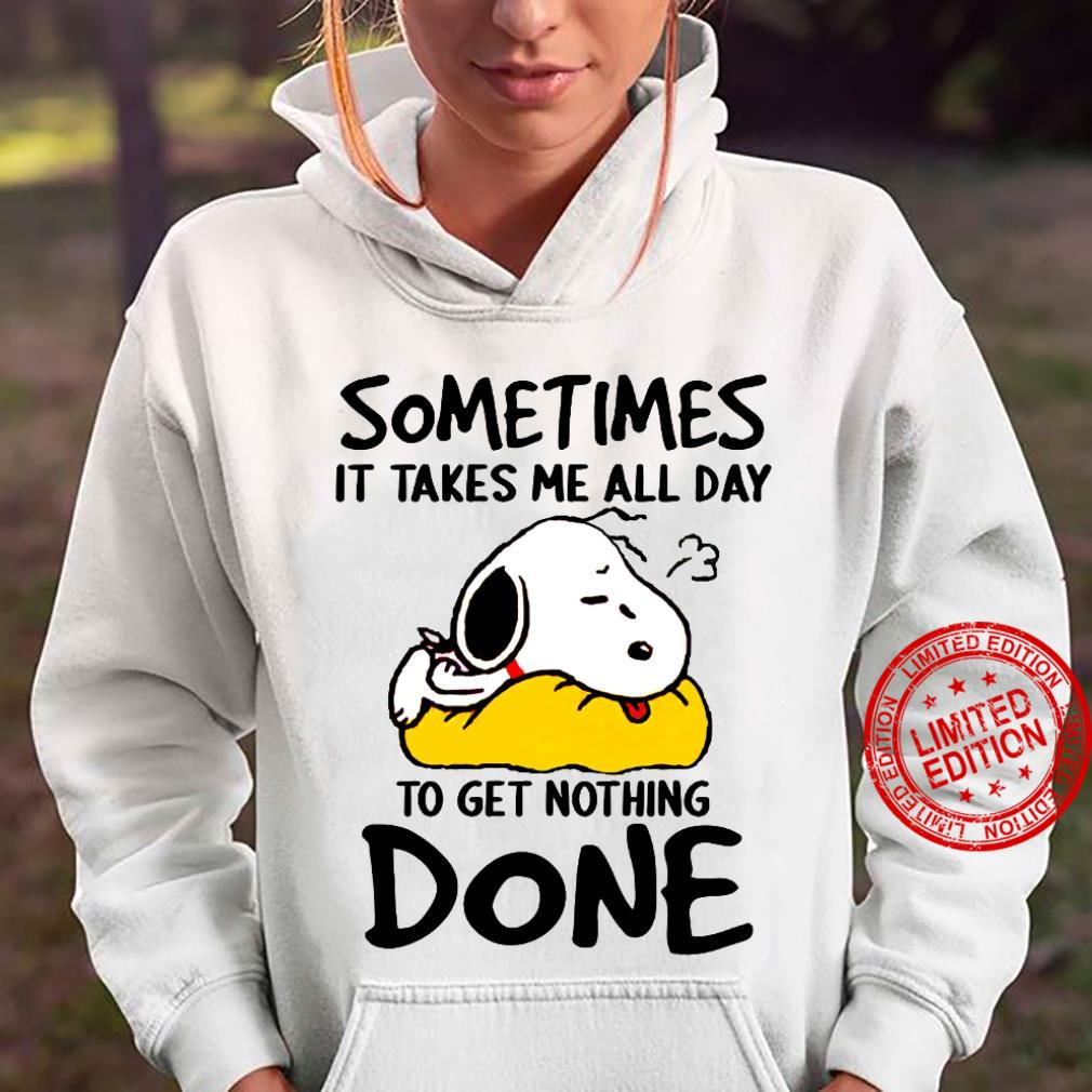 Snoopy Sometimes It Takes Me All Day To Get Nothing Done Shirt hoodie
