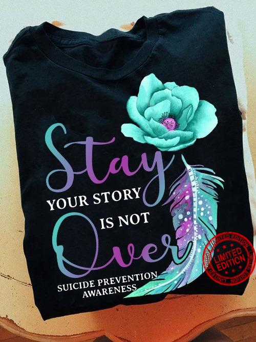 Stay Your Story Is Not Suicide Prevention Awareness Shirt