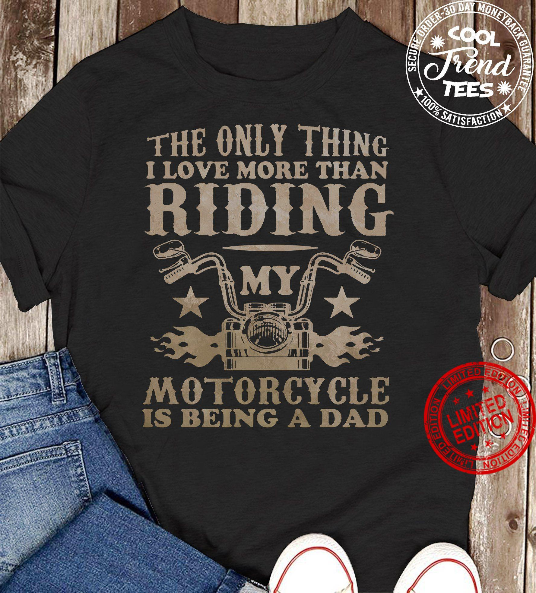 The Only Thing I Love More Than Riding My Motorcycle Is Being A Dad Shirt