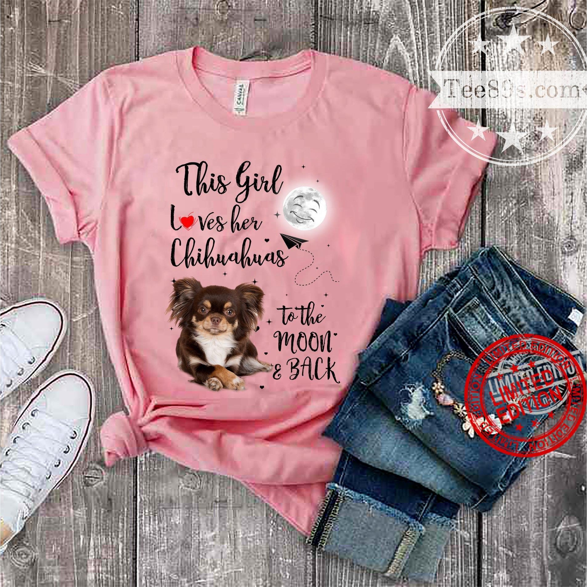 This Girl Loves Her Chihuahuas To The Moon & Back Shirt