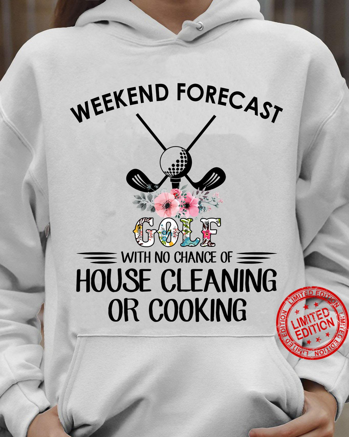 Weekend Forecast Golf With No Chance Of House Cleaning Or Cooking Shirt