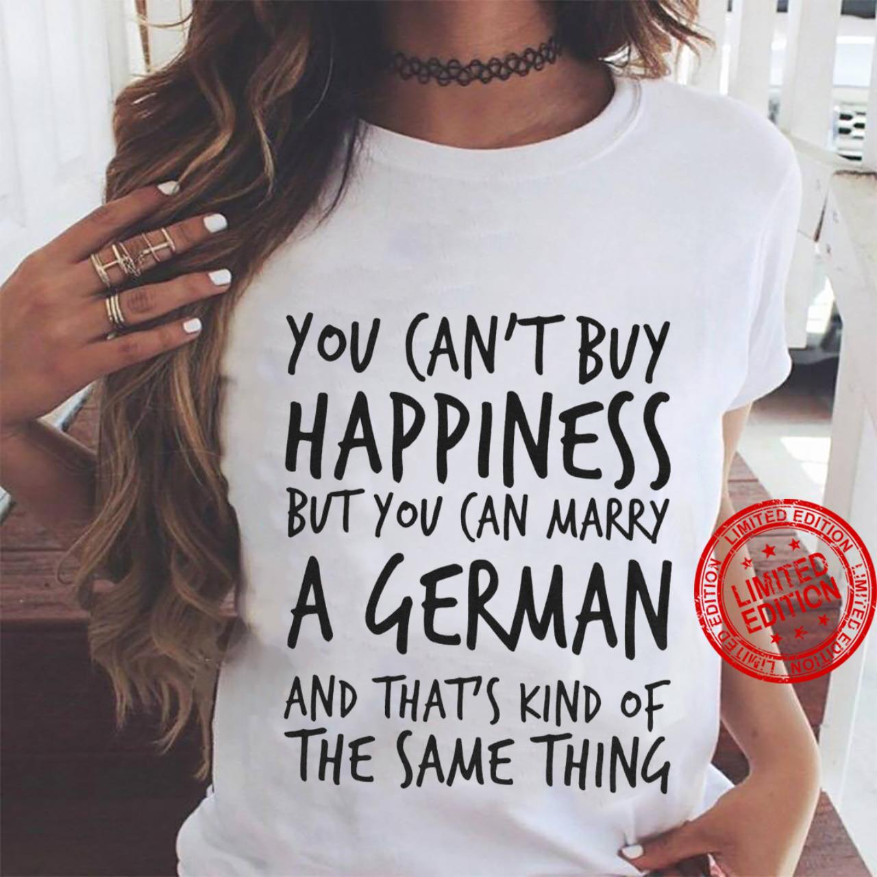 You Can't Buy Happiness But You Can Marry A German And That's Kind Of The Same Thing Shirt ladies tee