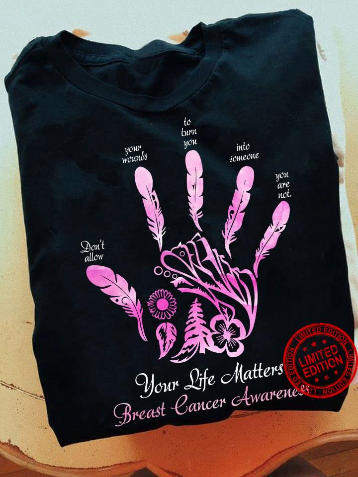 Your Life Matters Breast Cancer Awareness Shirt