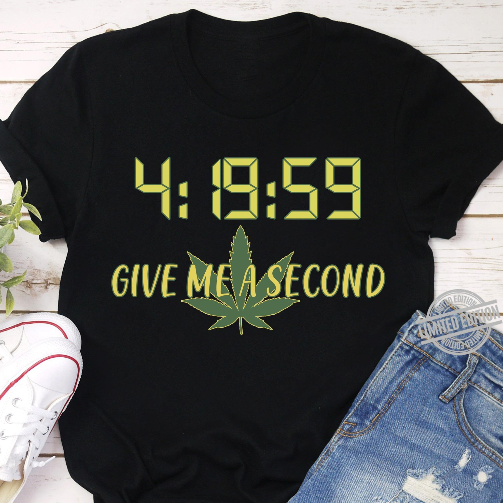 4 19 59 Give Me A Second Shirt
