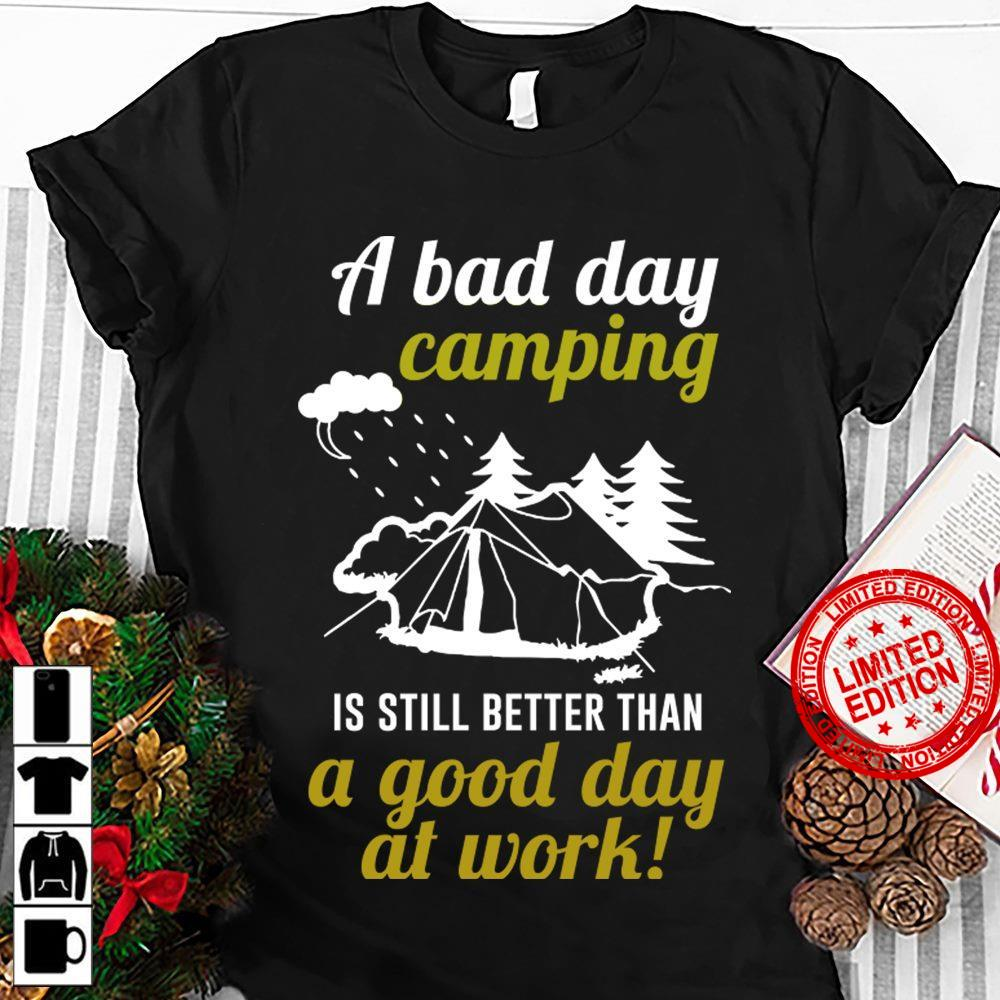 A Bad Day Camping Is Still Better Than A Good Day At Work Shirt