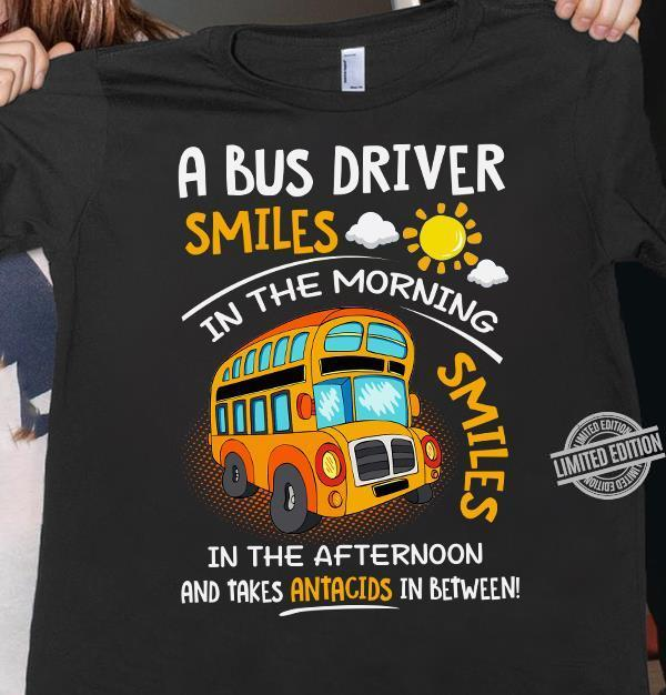A Bus Driver Smiles In The Morning Smiles In The Afternoon And Takes Antacids In Between Shirt