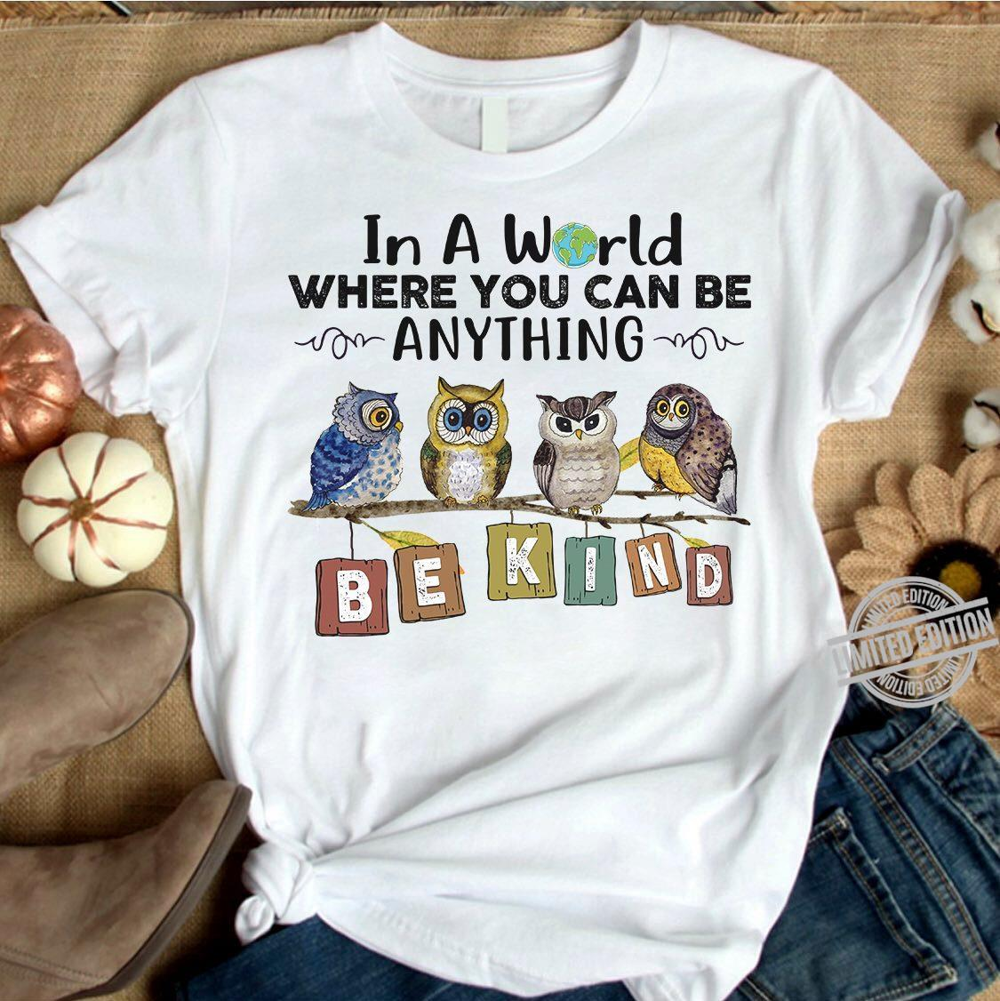 A Catbird In a world where you can be anything be kind shirt