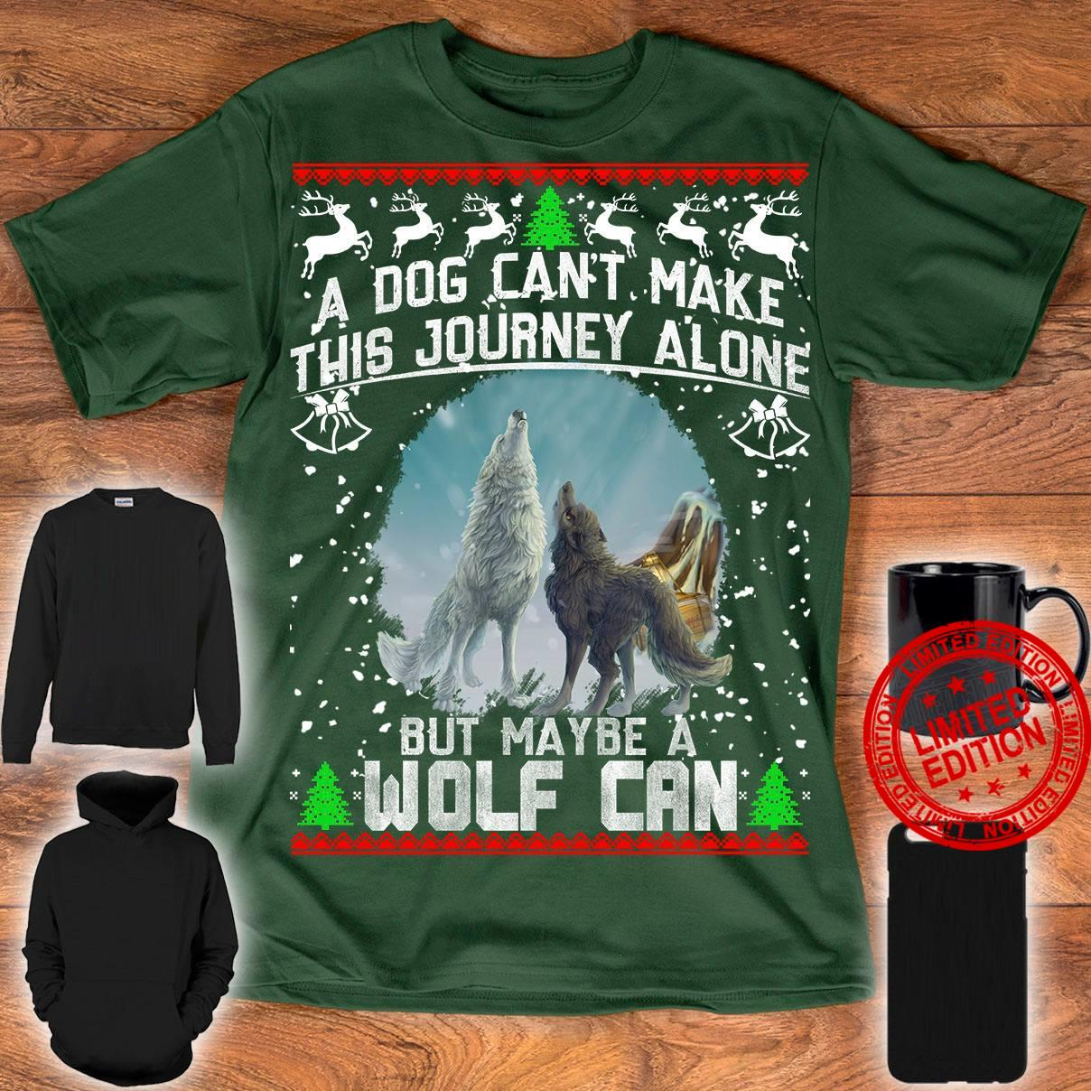 A Dog Can't Make This Journey Alone But Maybe A Wolf Can Shirt