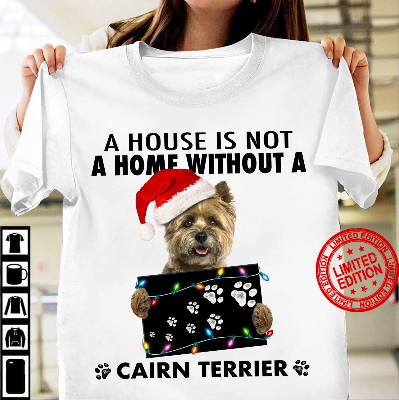 A House Is Not A Home Without A Cairn Terrier Merry Christmas Shirt