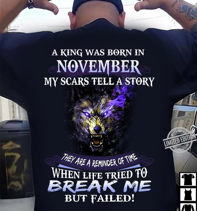 A King Was Born In November My Scars Tell A Story When Life Tried To Break Me Shirt