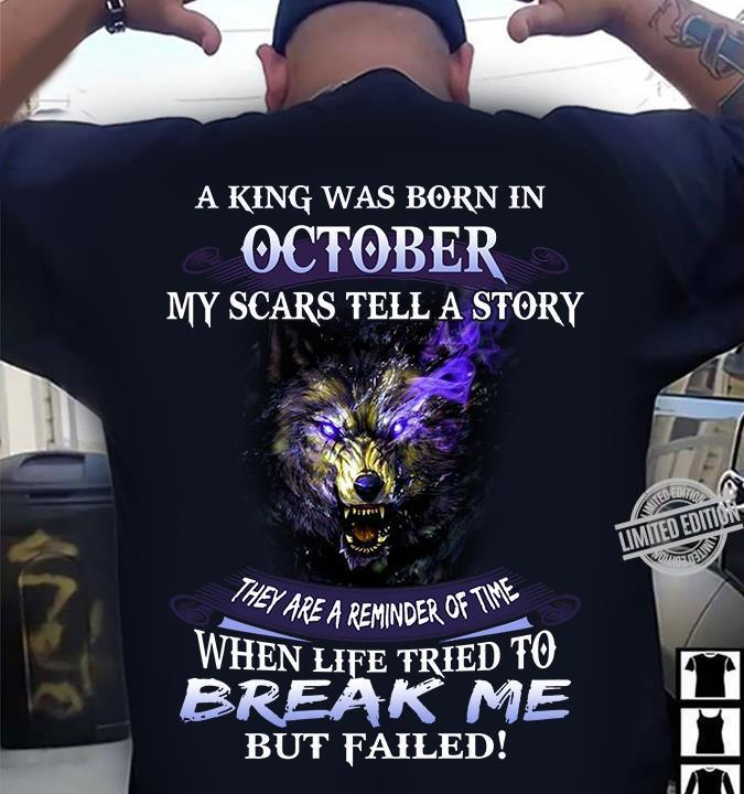 A King Was Born In Ocotber My Scars Tell A Story When Life Tried To Break Me Shirt