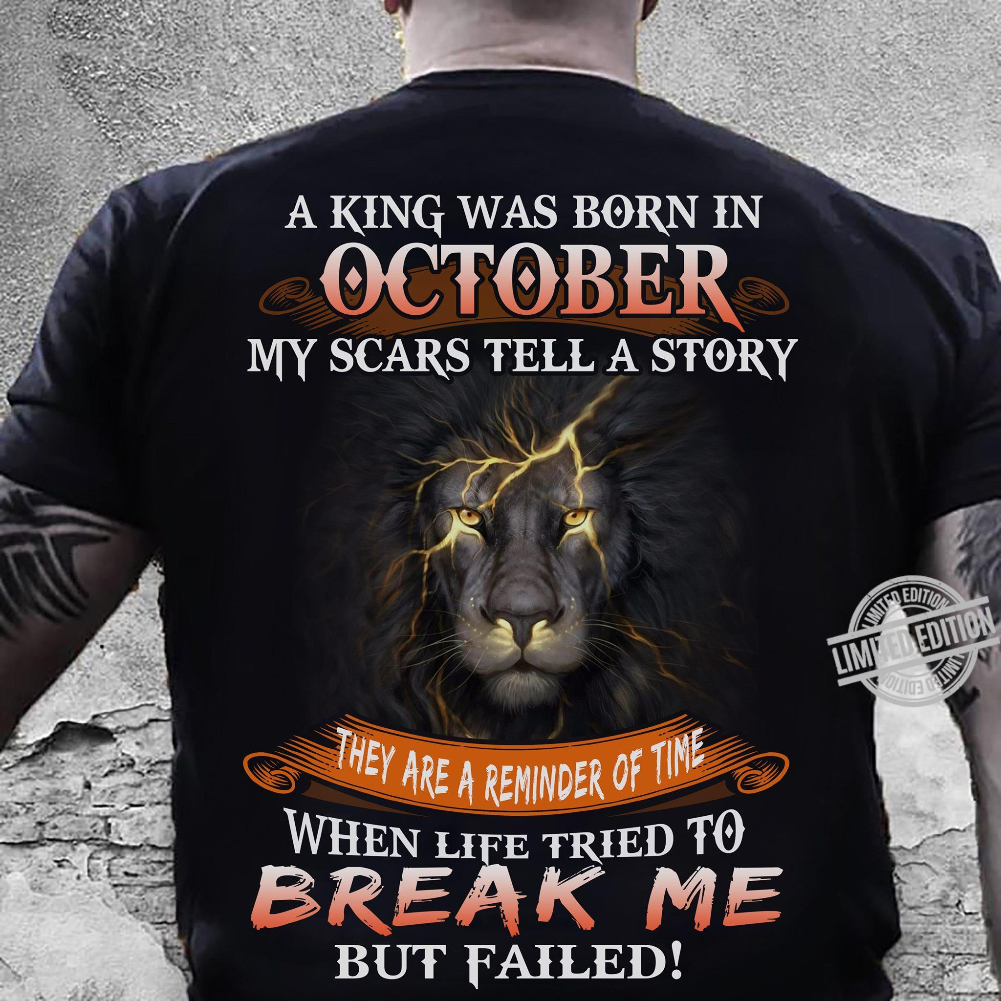 A King Was Born In October My Scars Tell A Story Break Me But Failed Shirt