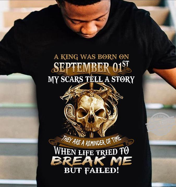 A King Was Born On September 01st My Scars Tell A Story Break Me But Failed Shirt