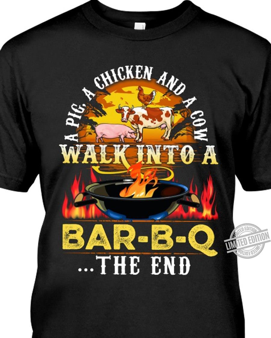 A Pig A Chicken And A Cow Walk Into A Bar The End Shirt