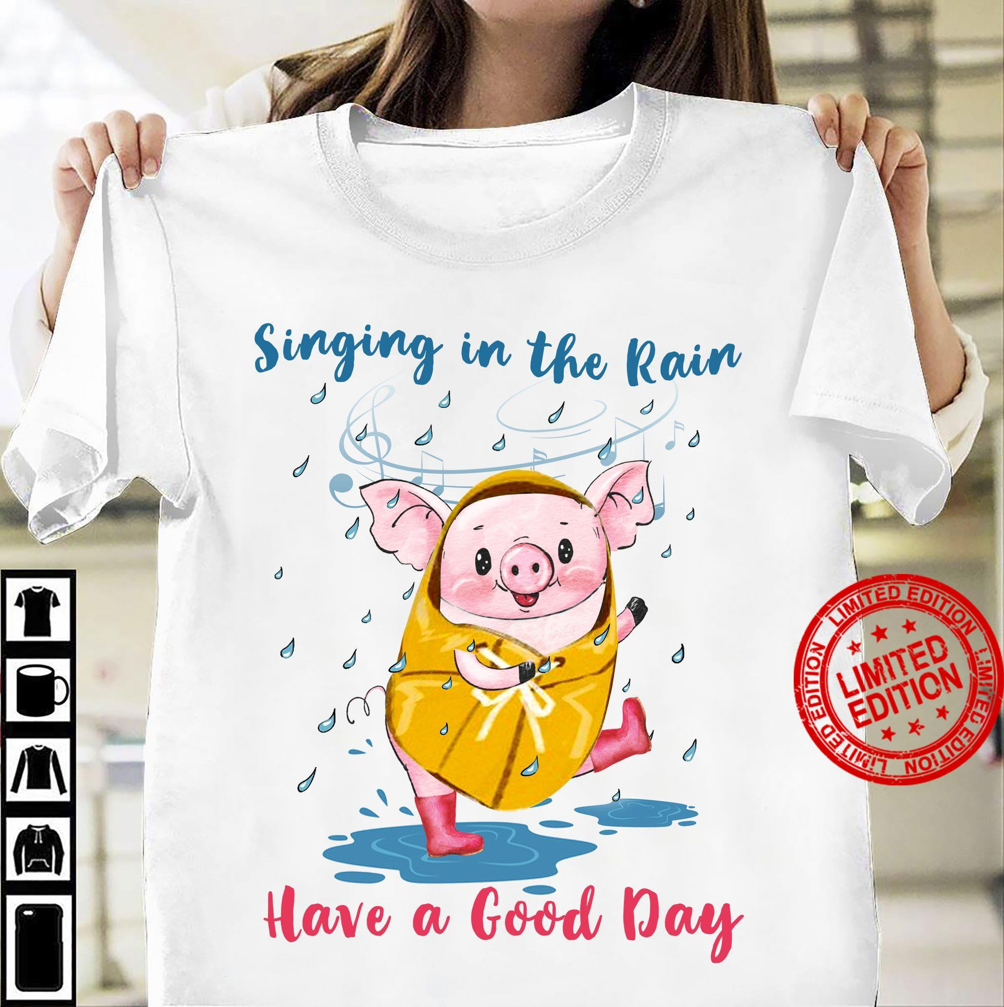 A Pig Singing In The Rain Have A Good Day Shirt
