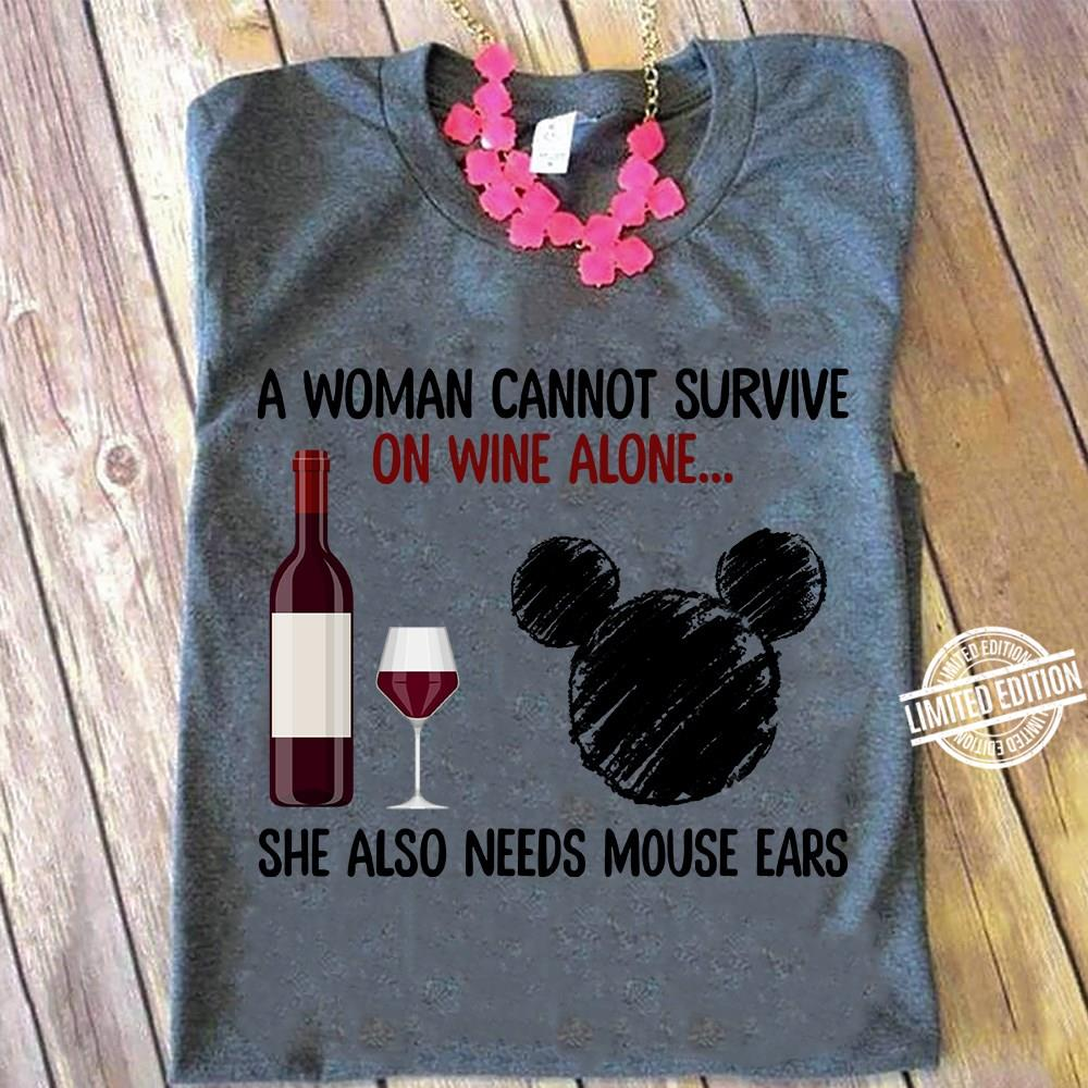 A WOman Cannot Survive On Wine Alone She Also Needs Mouse Ears Shirt
