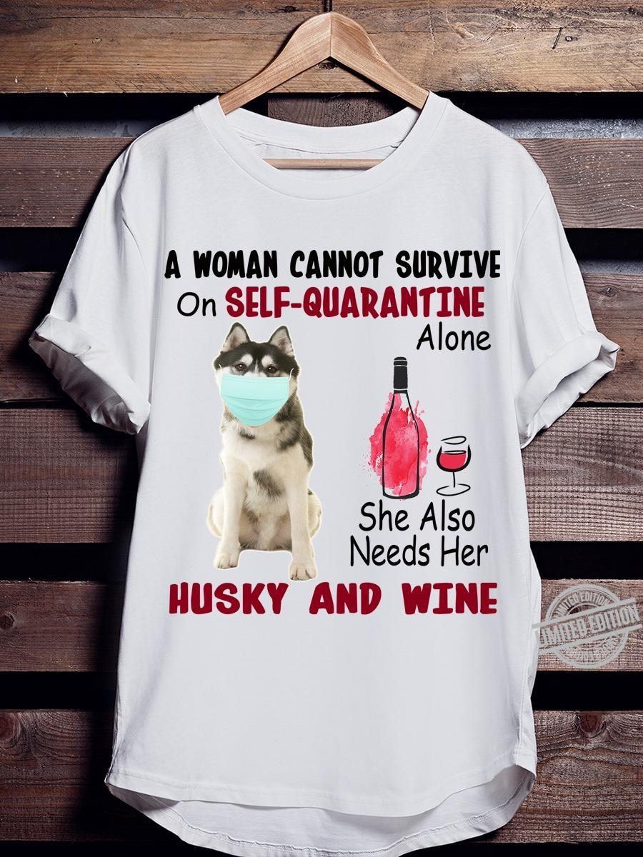 A Woman Cannot Survive On Self Quarantine She Also Needs Her Husky And Wine Shirt